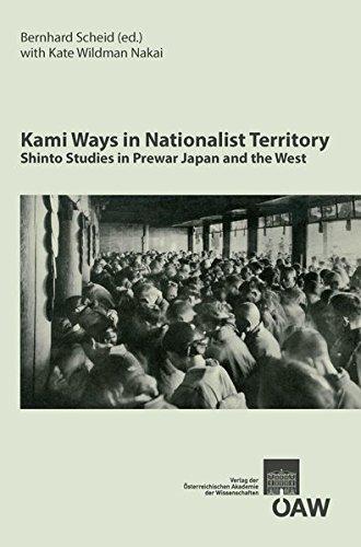 Kami Ways in Nationalist Territory: Shinto Studies in Prewar Japan and the West (Osterreichische Akademie der Wissenschaften Philosophisch-Historische ... zur Kultur- und Geistesgeschichte Asiens)