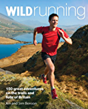 Wild Running: 150 Great Adventures on the Trails and Fells of Britain (English Edition)