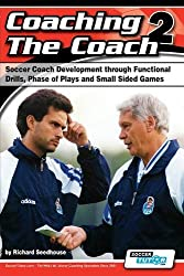 Coaching the Coach 2 - Soccer Coach Development Through Functional Practices, Phase of Plays and Small Sided Games