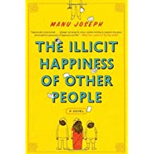 The Illicit Happiness of Other People: A Novel by Manu Joseph (2013-01-07)