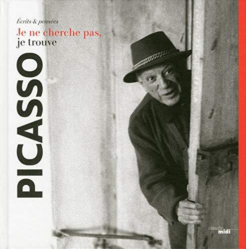 Je ne cherche pas, je trouve par Pablo PICASSO