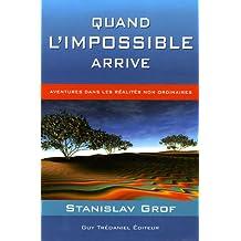 Quand l'impossible arrive : Aventures dans les réalités non ordinaires