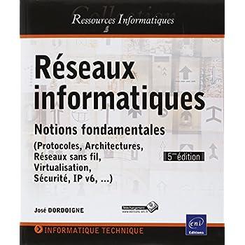 Réseaux informatiques - Notions fondamentales ((Protocoles, Architectures, Réseaux sans fil, Virtualisation, Sécurité, IP v6, ...)  (5ème édition)