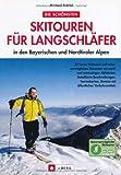 Die schönsten Skitouren für Langschläfer in den Bayerischen und Nordtiroler Alpen - Michael Pröttel