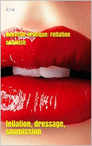 Nouvelle érotique: Fellation soumise: fellation,  dressage, soumission