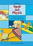 Physik allgemein / Spaß mit Physik: Kreative Versuche für Schule und Freizeit
