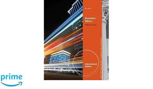 Business ethics international edition amazon william shaw business ethics international edition amazon william shaw books fandeluxe Choice Image