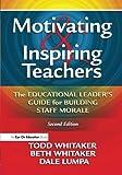 Motivating & Inspiring Teachers: The Educational Leader's Guide for Building Staff Morale: Volume 3