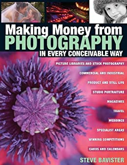 Making Money from Photography in Every Conceivable Way by [Bavister, Steve]