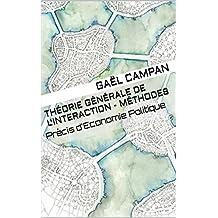 Théorie Générale de l'Interaction - Méthodes: Précis d'Economie Politique