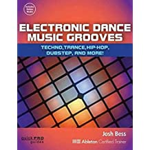 Electronic Dance Music Grooves: House, Techno, Hip-Hop, Dubstep, and More!