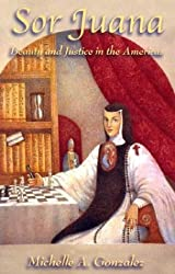Sor Juana: Beauty and Justice in the Americas by Michelle A. Gonzalez (2003-09-23)