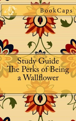 The Perks of Being a Wallflower: A BookCaps Study Guide