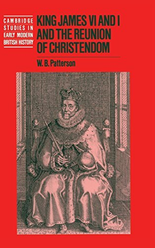 King James VI and I and the Reunion of Christendom (Cambridge Studies in Early Modern British History) by W. B. Patterson (1998-01-13)
