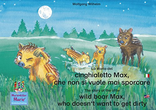 La storia del cinghialetto Max, che non si vuole mai sporcare. Italiano-Inglese. / The story of the little wild boar Max, who doesn't want to get dirty. ... / Ladybird Marie) (English Edition)