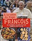 A la table du Pape François. Histoires et recettes