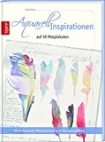 Aquarell Inspirationen auf 40 Malplakaten: Mit 4 Aquarell-Malplakaten zum Herausnehmen