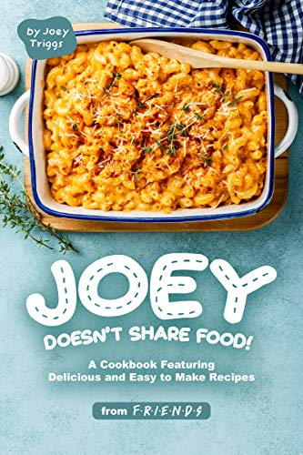 Joey Doesn't Share food!: A Cookbook Featuring Delicious and Easy to Make Recipes from F.R.I.E.N.D.S (English Edition)