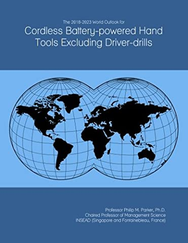 The 2018-2023 World Outlook for Cordless Battery-powered Hand Tools Excluding Driver-drills