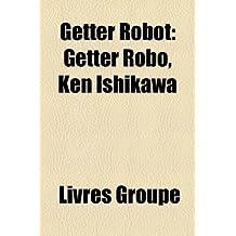 Getter Robot: Getter Robo, Ken Ishikawa