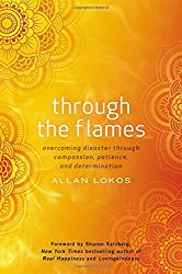 Through the Flames: Overcoming Disaster Through Compassion, Patience, and Determination by Allan Lokos (2015-02-05)