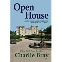 Open House: Aristocrats, Squatters and Ghosts Share a Castle: Volume 1 (A Cove Castle Farce) by Charlie Bray (2013-06-20)