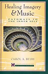 Healing Imagery & Music: Pathways To The Inner Self by Carol Bush (1999-06-30)