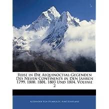 Reise in Die Aequinoctial-Gegenden Des Neuen Continents in Den Jahren 1799, 1800, 1801, 1803 Und 1804, Volume 2