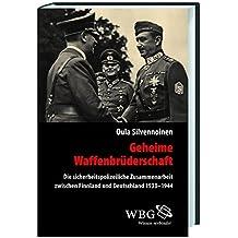 Geheime Waffenbrüderschaft: Die sicherheitspolizeiliche Zusammenarbeit zwischen Finnland und Deutschland 1933-1944