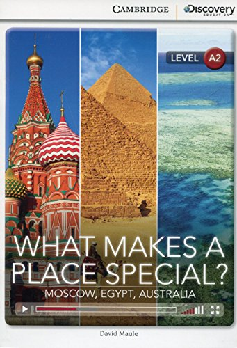 What Makes a Place Special? Moscow, Egypt, Australia Low Intermediate Book with Online Access (Cambridge Discovery Interactiv)