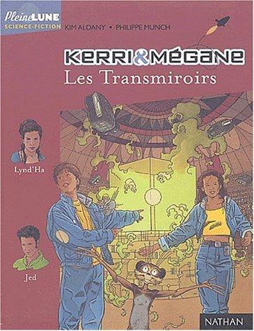Kerri et Mégane : Les Transmiroirs par Kim Aldany, Philippe Munch
