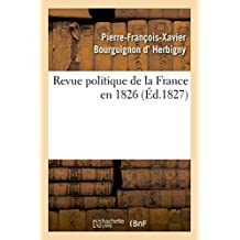 Revue politique de la France en 1826, par l'auteur de la Revue politique de l'Europe en 1825 (Sciences sociales)