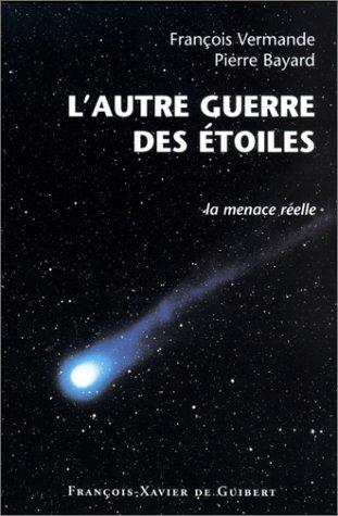 L'Autre guerre des étoiles : La Menace réelle par François Vermande