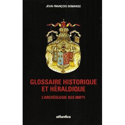 Glossaire historique et héraldique : l'archéologie des mots : dictionnaire héraldique, symbolique, militaire. : ..