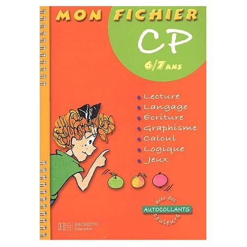 Mon fichier : Lecture - Langage - Écriture - Graphisme - Calcul - Logique - Jeux, CP - 6-7 ans (avec autocollants)