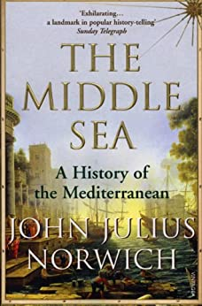 The Middle Sea: A History of the Mediterranean by [Norwich, John Julius]