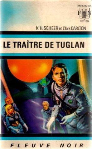 Les aventures de Perry Rhodan, 9 : Le Traitre de Tuglan par K. H. Scheer