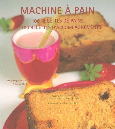 Machine à pain : 100 Recettes de pains, 100 recettes d'accompagnement par Christel Cousin, Cécile Le Hingrat, Sandra de Marin