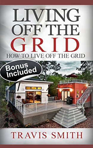 Descargar PDF Gratis Living Off The Grid: How To Live Off The Grid (Shelter, Water & Energy Supply Guide, Preppers ... Survival Books, Bushcraft, Simple Living, Off Grid Living)