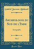 Telecharger Livres Archeologie Du Sud de L Inde Vol 2 Iconographie Classic Reprint (PDF,EPUB,MOBI) gratuits en Francaise
