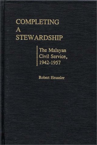 Completing a Stewardship: The Malayan Civil Service, 1942-1957: Malayan Civil Service, 1942-57 (Contributions in Comparative Colonial Studies)