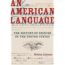 An American Language: The History of Spanish in the United States (American Crossroads)