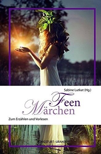 Feen-Märchen: Zum Erzählen und Vorlesen - Für Teenager und Erwachsene geeignet (Fee Flügel Weiße Erwachsene)