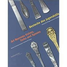 Bestecke des Jugendstils /Art Nouveau Knives, Forks and Spoons: Bestandskatalog des Deutschen Klingenmuseums Solingen: Inventory Catalogue of the Besteckmuseum Solingen
