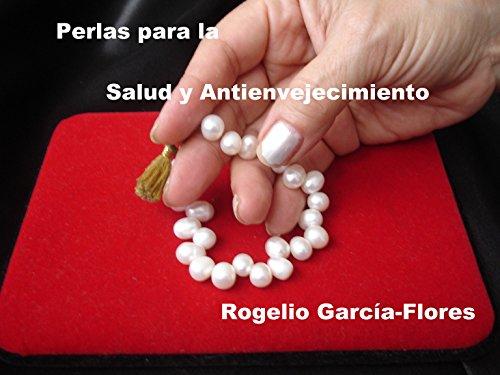 Perlas para la Salud y Antienvejecimiento por Rogelio Garcia-Flores