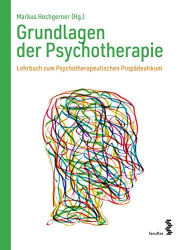 Grundlagen der Psychotherapie: Lehrbuch zum Psychotherapeutischen Propädeutikum