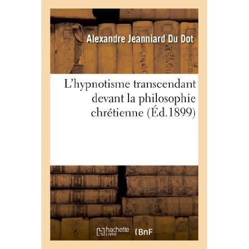 L Hypnotisme Transcendant Devant La Philosophie Chretienne by Alexandre Jeanniard Du Dot (2013-03-24)
