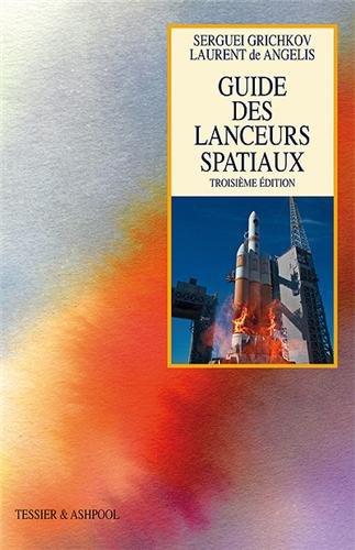 Guide des lanceurs spatiaux. 3è édition. par Serguei Grichkov