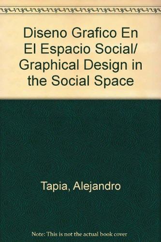 Diseno Grafico En El Espacio Social/ Graphical Design in the Social Space