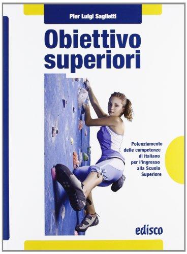 Obiettivo superiori. Potenziamento delle competenze di italiano per l'ingresso alla Scuola superiori. Per la Scuola media. Con espansione online